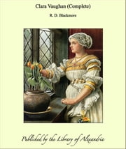Clara Vaughan (Complete) ebook by R. D. Blackmore
