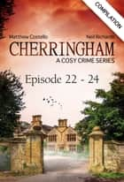 Cherringham - Episode 22 - 24 - A Cosy Crime Series Compilation ebook by Matthew Costello, Neil Richards