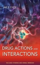 Drug Actions and Interactions ebook by Jae Y. Choe