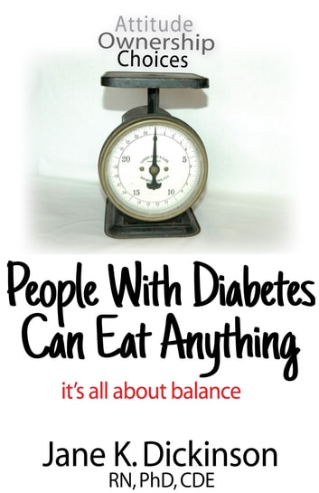 People With Diabetes Can Eat Anything: It's All About Balance ebook by Jane K. Dickinson
