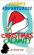 A Christmas Calamity: Astro's Adventures ebook by Susan Day
