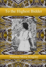 To the Highest Bidder ebook by Florence Morse Kingsley