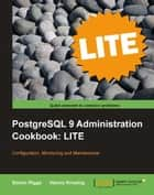 PostgreSQL 9 Administration Cookbook LITE: Configuration, Monitoring and Maintenance ebook by Simon Riggs