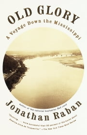 Old Glory - A Voyage Down the Mississippi ebook by Jonathan Raban