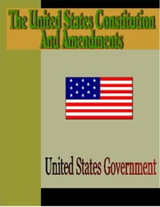 The United States Constitution and Amendments ebook by Government, U.S.