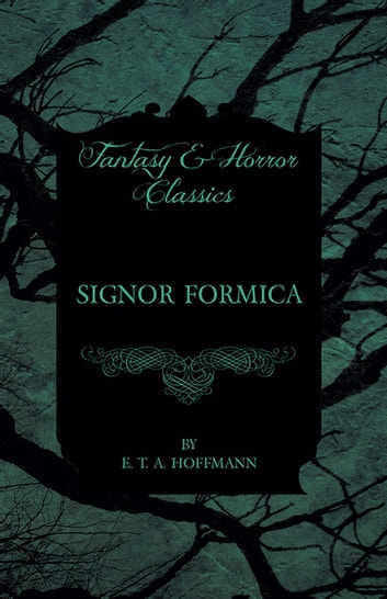 Signor Formica (Fantasy and Horror Classics) ebook by E. T. A. Hoffmann
