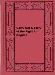 Carry On! A Story of the Fight for Bagdad ebook by Herbert Strang