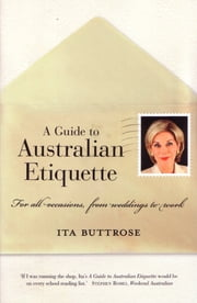 A Guide To Australian Etiquette ebook by Ita Buttrose,Ita Buttrose