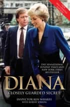 Diana - Closely Guarded Secret - New and Updated Edition ebook by Ken Wharfe