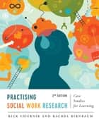 Practising Social Work Research - Case Studies for Learning, Second Edition ebook by Rick Csiernik, Rachel Birnbaum