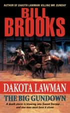 Dakota Lawman: The Big Gundown ebook by Bill Brooks