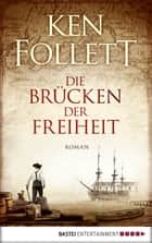 Die Brücken der Freiheit - Roman ebook by Ken Follett, Till R. Lohmeyer, Christel Rost