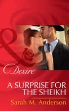 A Surprise For The Sheikh (Mills & Boon Desire) (Texas Cattleman's Club: Lies and Lullabies, Book 6) ebook by Sarah M. Anderson
