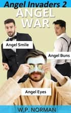 Angel War (Angel Invaders 2) - Angel Invaders Saga ebook by W.P. Norman