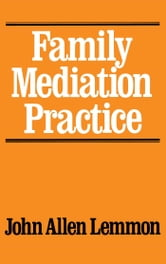 Family Mediation Practice ebook by John Allen Lemmon