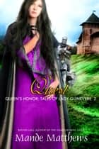 Quest (Queen's Honor, Tales of Lady Guinevere: #2), a Medieval Fantasy Romance ebook by Mande Matthews