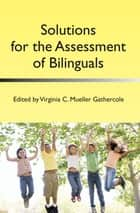 Solutions for the Assessment of Bilinguals ebook by Dr. Virginia C. Mueller Gathercole