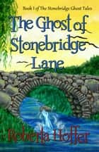 The Ghost of Stonebridge Lane ebook by Roberta Hoffer