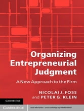 Organizing Entrepreneurial Judgment - A New Approach to the Firm ebook by Nicolai J. Foss,Peter G. Klein