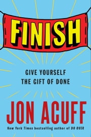 Finish - Give Yourself the Gift of Done ebook by Jon Acuff