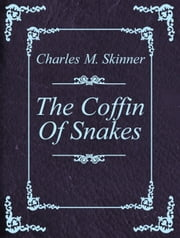 The Coffin Of Snakes ebook by Charles M. Skinner