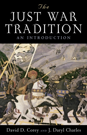 The Just War Tradition - An Introduction ebook by David D. Corey,J. Daryl Charles