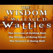 The Wisdom of Wallace D. Wattles audiobook by Wallace D. Wattles
