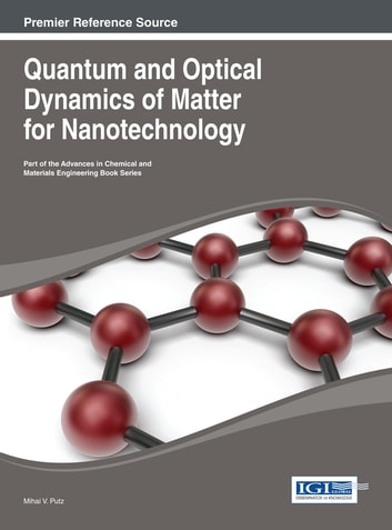 Quantum and Optical Dynamics of Matter for Nanotechnology ebook by Mihai V. Putz