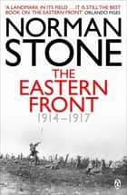 The Eastern Front 1914-1917 ebook by Norman Stone