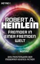 Fremder in einer fremden Welt - Meisterwerke der Science Fiction - Roman ebook by Robert A. Heinlein