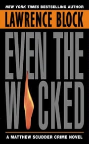 Even the Wicked - A Matthew Scudder Novel ebook by Lawrence Block