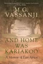 And Home Was Kariakoo - A Memoir of East Africa ebook by M.G. Vassanji