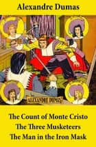 The Count of Monte Cristo + The Three Musketeers + The Man in the Iron Mask (3 Unabridged Classics) ebook by