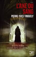 L'Axe du Sang ebook by Pierre-Yves Tinguely