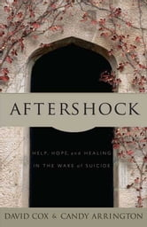 Aftershock: Help, Hope and Healing in the Wake of Suicide ebook by Candy  Neely Arrington,David Cox