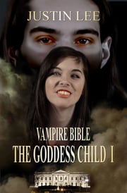 The Goddess Child I [Vampire Bible] ebook by Justin Lee