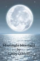 Moonlight Mermaid ebook by Libby O'Neill