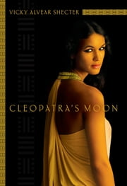 Cleopatra's Moon ebook by Vicky Alvear Shecter
