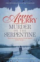 Murder on the Serpentine (Thomas Pitt Mystery, Book 32) - A royal murder mystery from the streets of Victorian London eBook by Anne Perry