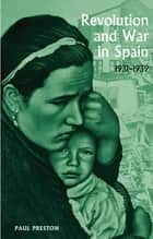 Revolution and War in Spain, 1931-1939 ebook by Paul Preston