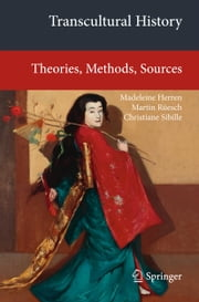 Transcultural History - Theories, Methods, Sources ebook by Madeleine Herren,Martin Rüesch,Christiane Sibille