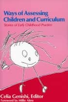 Ways of Assessing Children and Curriculum ebook by Celia Genishi