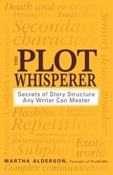 The Plot Whisperer: Secrets of Story Structure Any Writer Can Master ebook by Martha Alderson