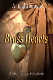 Brass Hearts- A Steampunk Fairytale ebook by A. Lightbourne