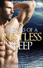 Dreams of a Restless Sleep (Hunting Hearts, Book 2) ebook by Melissa F. Hart