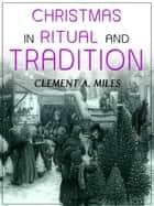 Christmas In Ritual And Tradition ebook by Clement A. Miles