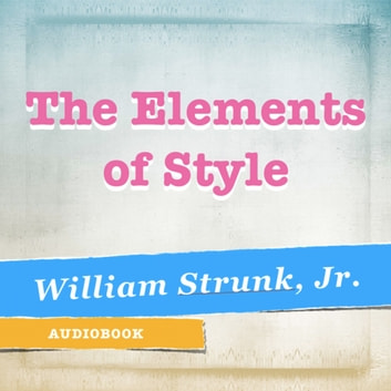 The Elements of Style audiobook by William Strunk Jr.