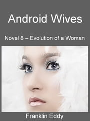 Android Wives - Evolution of a Woman, #8 ebook by Franklin Eddy