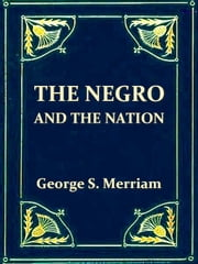 The Negro and the Nation - A History of American Slavery and Enfranchisement ebook by George S. Merriam