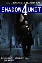 Shadow Unit 4 ebook by Emma Bull